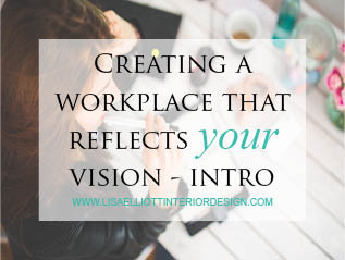 Creating a Workplace that reflects your Vision –Introduction
