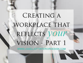 Creating a Workplace that reflects your Vision – Part 1