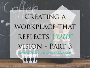 Creating a Workplace that reflects your Vision – Part3