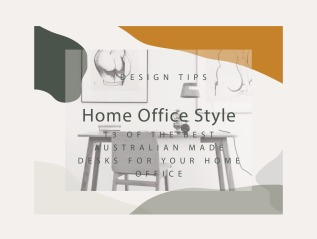 Home Office Style: 13 of the best Australian Made desks for your homeoffice