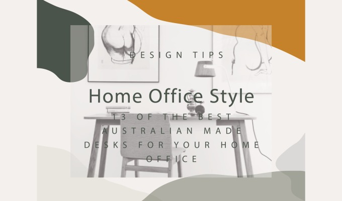 Home Office Style: 13 of the best Australian Made desks for your home office