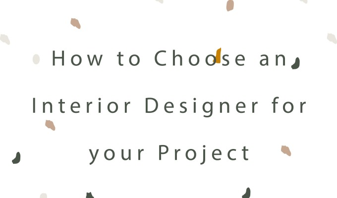How to choose an Interior Designer for your Project